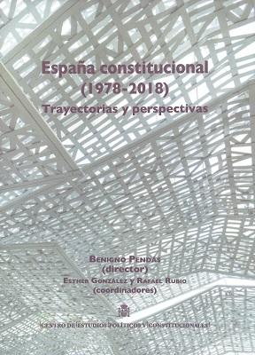 España constitucional (1978-2018) Trayectorias y perspectivas